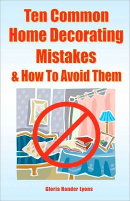 Ten Common Home Decorating Mistakes and How to Avoid Them