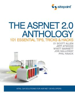 The ASP.NET 2.0 Anthology: 101 Essential Tips, Tricks, & Hacks