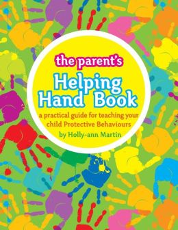 The Parent's Helping Hand Book: A practical guide for teaching your child Protective Behaviours