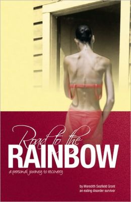 Road to the Rainbow: A Personal Journey to Recovery from an Eating Disorder Survivor