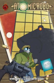 Atomic Robo, Volume 5: Deadly Art of Science