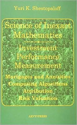 Science Of Inexact Mathematics. Investment Performance Measurement. Mortgages And Annuities. Computing Algorithms. Attribution. Risk Valuation
