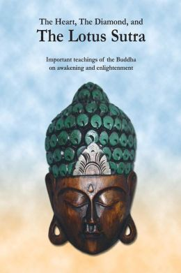 The Heart, The Diamond and The Lotus Sutra: Important teachings of the Buddha on awakening and enlightenment