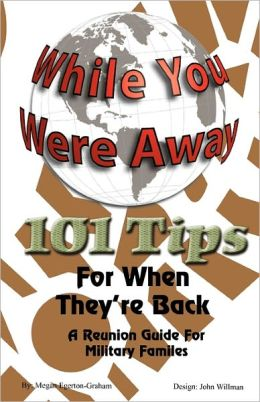 While Your Were Away - 101 Tips For When They'Re Back - A Military Family Reunion Handbook