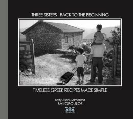 Three Sisters Back to the Beginning: Timeless Greek Recipes Made Simple