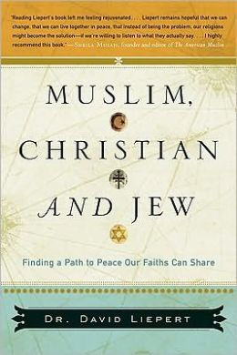 Muslim, Christian, and Jew: Finding a Path to Peace Our Faiths Can Share