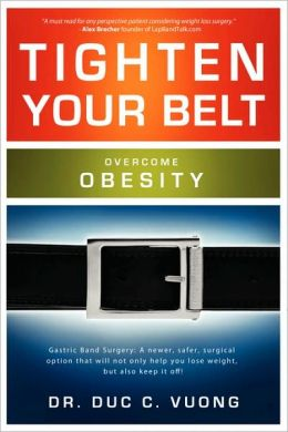 Tighten Your Belt: Gastric Band Surgery: A newer, safer, surgical option that will not only help you lose weight, but also keep it off!