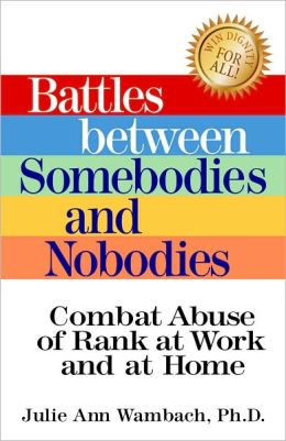 Battles Between Somebodies and Nobodies: Combat Abuse of Rank at Work and at Home