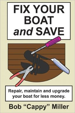 Fix Your Boat and Save: Repair, Maintain and Upgrade Your Boat for Less Money