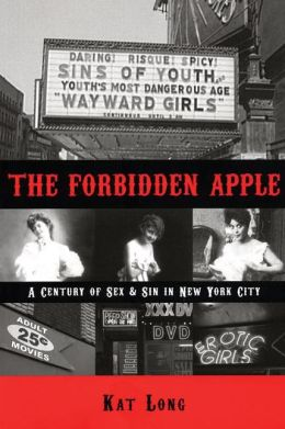 The Forbidden Apple: A Century of Sex & Sin in New York City