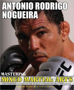 Mastering Mixed Martial Arts: The Guard Antonio Nogueira, Erich Krauss, Glen Cordoza and Antonio Rodrigo Nogueira