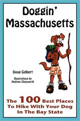 Doggin' Massachusetts: The 100 Best Places to Hike with Your Dog in the Bay State