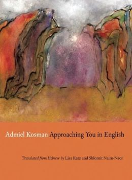 Approaching You in English: Selected Poems of Admiel Kosman