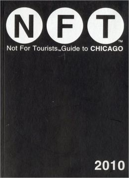 Not For Tourists (NFT) Guide to Chicago 2010