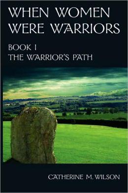 When Women Were Warriors Book I Catherine M. Wilson
