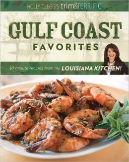 Holly Clegg's Trim & Terrific Gulf Coast Favorites