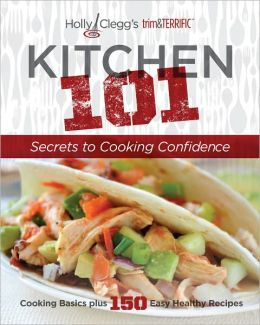 Holly Clegg's trim & TERRIFIC KITCHEN: Secrets to Cooking Confidence