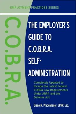 The Employer's Guide To C.O.B.R.A. Self-Administration