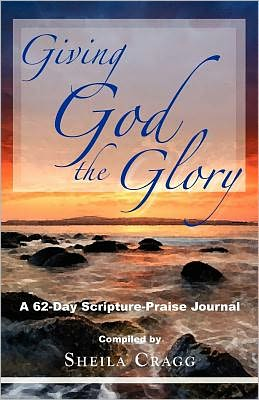 Giving God the Glory: A 62-Day Scripture-Praise Journal