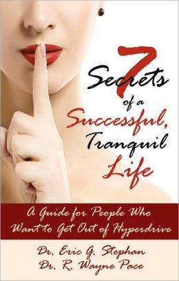 7 Secrets of a Successful, Tranquil Life: A Guide for People Who Want to Get Out of Hyperdrive