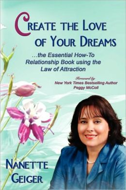 Create the Love of Your Dreams: The Essential How-to Relationship Book using the Law of Attraction