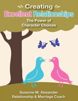 Creating Excellent Relationships: The Power of Character Choices