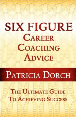 Six Figure Career Coaching Advice: The Ultimate Guide to Achieving Success