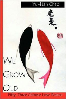 We Grow Old: Fifty-Three Chinese Love Poems