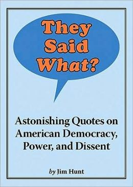 They Said What?: Astonishing Quotes on American Democracy, Power, and Dissent
