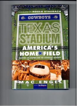 Texas Stadium: America's Home Field, Reliving the Legends and the Legendary Moments