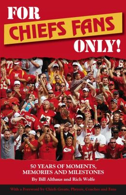 For Chiefs Fans Only!: Moments, Memories and Milestones That Made Us Love Our Team