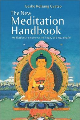 The New Meditation Handbook - Meditations to Make Our Life Happy and Meaningful