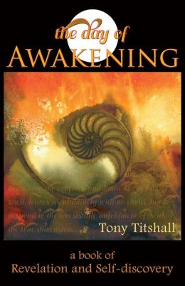 The Day of Awakening: A Book of Revelation and Self-discovery Tony Titshall