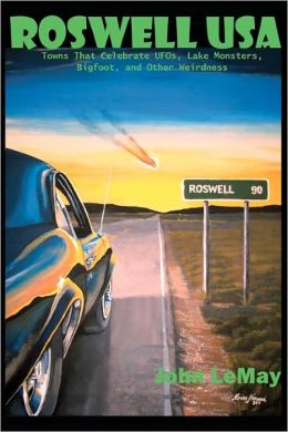 Roswell USA: Towns That Celebrate Aliens, Lake Monsters, Giant Turtles, and Other Weirdness