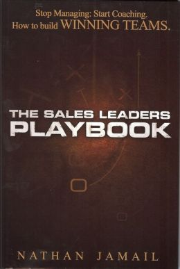 The Sales Leaders Playbook: Stop Managing: Start Coaching. How to Build Winning Teams