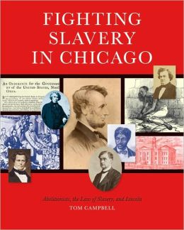 Fighting Slavery in Chicago: Abolitionists, the Law of Slavery, and Lincoln