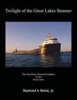 Twilight of the Great Lakes Steamer: The Last Steam Powered Freighters on the Great Lakes