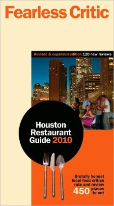 Fearless Critic Houston Restaurant Guide 2010
