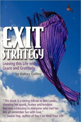 Exit Strategy... Leaving This Life With Grace And Gratitude