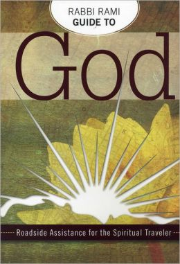 Rabbi Rami's Guide to God: Roadside Assistance for the Spiritual Teacher