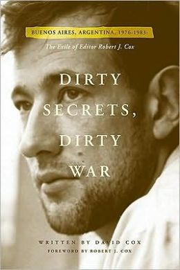 Dirty Secrets, Dirty Wars: Buenos Aires, Argentina, 1976-83: the Exile of Editor Robert J. Cox