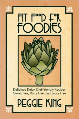 Fit Food for Foodies: Delicious Detox Diet-Friendly Recipes Gluten Free, Dairy Free, and Sugar Free