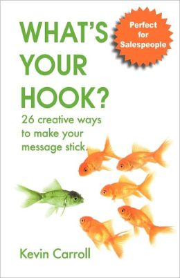 What's Your Hook?: 26 creative ways to make your message Stick