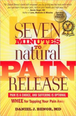 Seven Minutes to Natural Pain Release: Pain Is a Choice and Suffering Is Optional