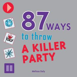 87 Ways to Throw a Killer Party