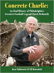 Concrete Charlie: An Oral History of Philadelphia's Greatest Football Legend Chuck Bednarik
