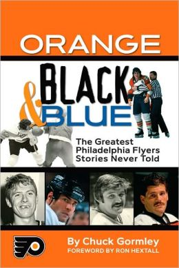 Orange, Black and Blue: The Greatest Philadelphia Flyers Stories Never Told