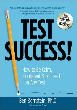 Test Success!: How to Be Calm, Confident and Focused on Any Test