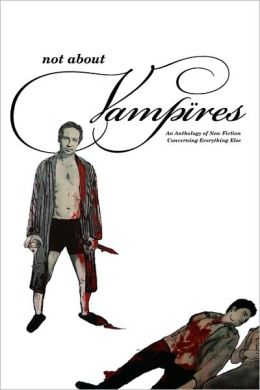 Not About Vampires: An Anthology Concerning Everything Else