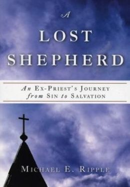 A Lost Shepherd: An Ex-Priest's Journey from Sin to Salvation